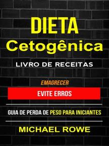 Dieta Cetogênica – Livro de Receitas: Evite erros: Guia de perda de peso para iniciantes (Emagrecer)