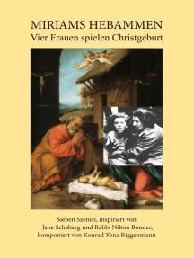 Miriams Hebammen: Vier Frauen spielen Christgeburt. Sieben Szenen, inspiriert von  Jane Schaberg und Rabbi Nilton Bonder,  komponiert von Konrad Yona Riggenmann
