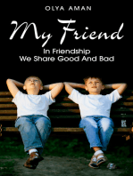 My Friend ~ In Friendship We Share Good and Bad
