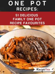One Pot Recipes: 51 Delicious Family One Pot Recipe Favourites