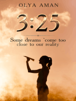 3:25 ~ Some Dreams Come Too Close to Our Reality.