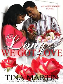 As Long As We Got Love: The Alexander Series, #8