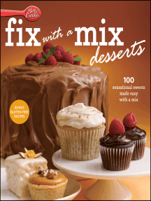 Betty Crocker Fix-with-a-Mix Desserts: 100 Sensational Sweets Made Easy with a Mix