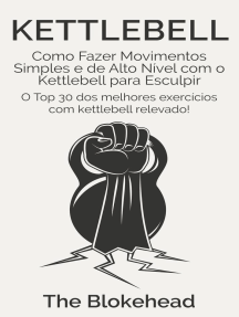 Kettlebell: Como Fazer Movimentos Simples e de Alto Nível com o Kettlebell para Esculpir