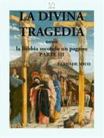 La Divina Tragedia ossia la Bibbia secondo un pagano Parte III