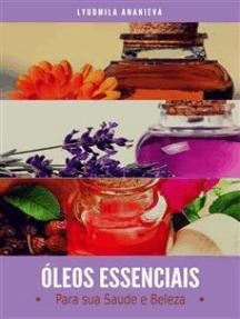 Óleos Essenciais para sua Saúde e Beleza: Parte 1