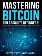 Mastering Bitcoin For Absolute Beginners The Ultimate Guide To Bitcoin And The Future