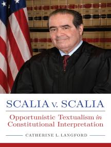 Scalia v. Scalia: Opportunistic Textualism in Constitutional Interpretation