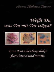 Weißt Du, was Du mit Dir trägst?: Eine Entscheidungshilfe für Tattoo und Motiv
