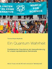 Ein Quantum Wahrheit: Postfaktischer Populismus als Herausforderung für unsere repräsentative Demokratie