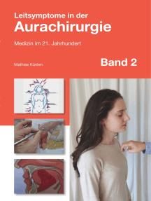 Leitsymptome in der Aurachirurgie Band 2: Medizin im 21. Jahrhundert