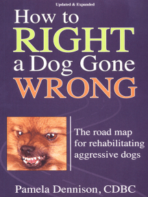 How To Right A Dog Gone Wrong: A Road Map For Rehabilitating Aggressive Dogs Updated and Expanded Edition