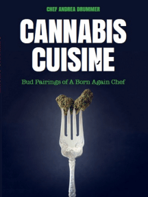 Cannabis Cuisine: Bud Pairings of A Born Again Chef (Cannabis Cookbook or Weed Cookbook, Marijuana Gift, Cooking Edibles, Cooking with Cannabis)