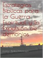 Estrategias Bíblicas para la Guerra Espiritual y la Expulsión de demonios