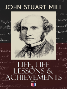 "John Stuart Mill: Life, Life Lessons & Achievements: Childhood and Early Education, Moral Influences in Early Youth, Youthful Propagandism, Completion of the ""System of Logic"", Publication of the ""Principles of Political Economy"", Parliamentary Life"