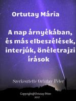 Ortutay Mária A nap árnyékában és más elbeszélések, interjúk, önéletrajzi írások Szerkesztette Ortutay Péter