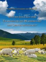 Predigten über das Evangelium nach Johannes (IV) - Sind Sie Jesus Mit Dem Evangelium Des Wassers Und Des Geistes Begegenet?
