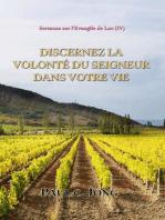 Sermons sur l'Evangile de Luc ( IV ) - Discernez la volonté du Seigneur dans votre vie