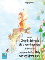 """La storia di Citronello, la farfalla che si vuole innamorare. Italiano-Inglese. / The story of the little brimstone butterfly Billy, who wants to fall in love. Italian-English.: Volume 7 del libri e audiolibri della serie """"Bella la coccinella"""" / Number 7 from the books and radio plays series """"Ladybird Marie"""""""