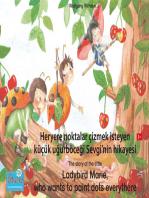 "Heryere noktalar çizmek isteyen küçük uğurböceği Sevgi'nin hikayesi. Türkçe-İngilizce. / The story of the little Ladybird Marie, who wants to paint dots everythere. Turkish-English.: ""Uğurböceği Sevgi"" kitap- ve sesli kitap dizisinin 1. kitabı / Number 1 from the books and radio plays series ""Ladybird Marie"""