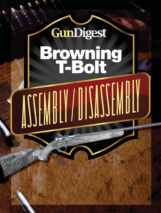 Gun Digest Browning T Bolt Assemblydisassembly Instructions By