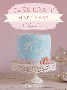 Cake Craft Made Easy: Step by step sugarcraft techniques for 16 vintage-inspired cakes