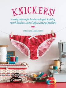 Knickers!: 6 Sewing Patterns for Handmade Lingerie including French knickers, cotton briefs and saucy Brazilians