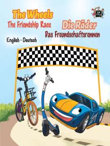 The Wheels: The Friendship Race Die Räder: Das Freundschaftsrennen (English German Bilingual Children's Book): English German Bilingual Collection