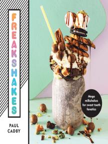 Freakshakes: Mega milkshakes for sweet tooth fanatics