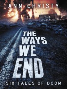 The Ways We End: Six Tales of Doom: Dark Collections, #1