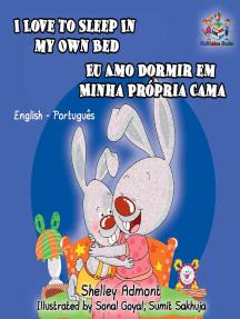 I Love to Sleep in My Own Bed Eu Amo Dormir em Minha Própria Cama (English Portuguese Bilingual Children's Book): English Portuguese Bilingual Collection