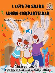 I Love to Share Adoro compartilhar: English Portuguese Bilingual Collection