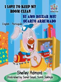 I Love to Keep My Room Clean Eu amo deixar meu quarto arrumado (English Portuguese Kids Book ): English Portuguese Bilingual Collection