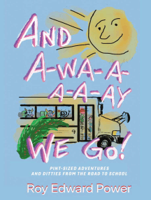 And a-Wa-a-a-a-Ay We Go!: Pint Size Adventures and Ditties from the Road to School