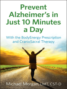 Prevent Alzheimer's in Just 10 Minutes a Day: With the Bodyenergy Prescription and Craniosacral Therapy
