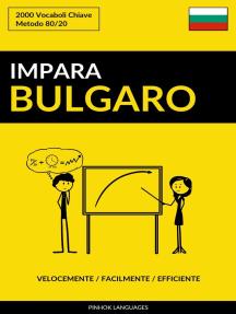 Impara il Bulgaro: Velocemente / Facilmente / Efficiente: 2000 Vocaboli Chiave