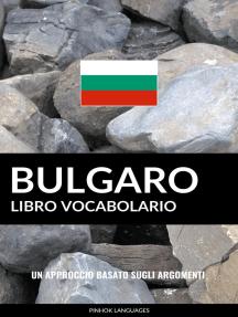 Libro Vocabolario Bulgaro: Un Approccio Basato sugli Argomenti