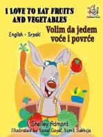 I Love to Eat Fruits and Vegetables Volim da jedem voće i povrće (English Serbian Bilingual)