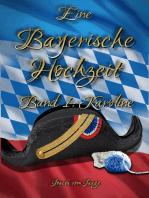 Eine Bayerische Hochzeit. Band 1