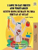 I Love to Eat Fruits and Vegetables Gusto Kong Kumain ng mga Prutas at Gulay (Bilingual Filipino Book for Kids)