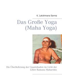 Das Große Yoga (Maha Yoga): Die Überlieferung der Upanishaden im Licht der Lehre Ramana Maharshis