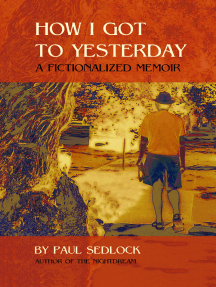 How I Got to Yesterday: a Fictionalized Memoir