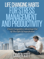 Life Changing Habits for Stress Management and Productivity - Create Competitive Advantage Out of the Gifts of Imperfection
