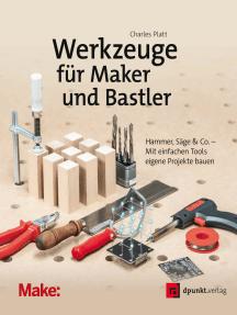 Werkzeuge für Maker und Bastler: Hammer, Säge & Co. – Mit einfachen Tools eigene Projekte bauen