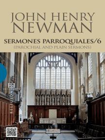 Sermones parroquiales / 6: (Parochial and Plain Sermons)