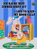 Ich räume mein Zimmer gerne auf I Love to Keep My Room Clean (Bilingual German Book for Kids)