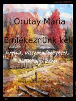 Ortutay Mária Emlékeznünk kell Interjúk, visszaemlékezések, önéletrajzi írások Szerkesztette Ortutay Péter