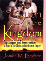 Of Such Is The Kingdom, Part I, Discontent and Insurrection, A Novel of the Christ & the Roman Empire