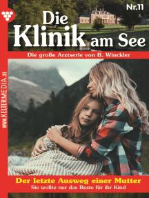Die Klinik am See 11 – Arztroman: Der letzte Ausweg einer Mutter