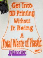 Get Into 3D Printing Without It Being A Total Waste of Plastic: Book 1